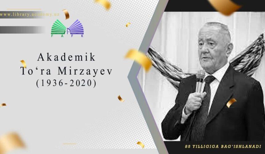 Akademik To'ra Mirzayev tavalludining 85 yilligi!